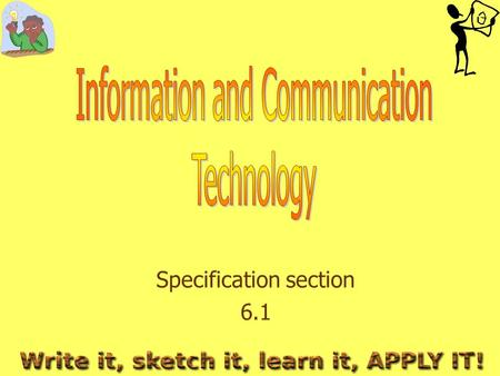 Specification section 6.1. What do you need to learn? The effects on society and advantages/disadvantages of ICT in the design, development, marketing.