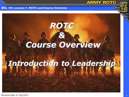Revision Date: 31 July 2010 1 MSL 101, Lesson 1: ROTC and Course Overview ROTC & Course Overview Introduction to Leadership.