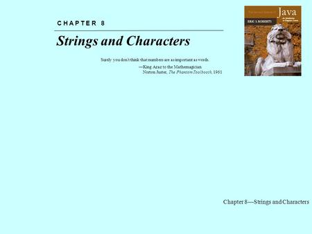 Chapter 8—Strings and Characters The Art and Science of An Introduction to Computer Science ERIC S. ROBERTS Java Strings and Characters C H A P T E R 8.