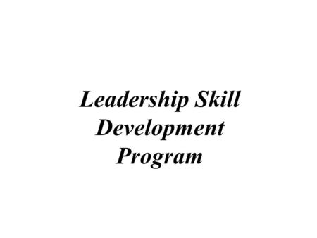 Leadership Skill Development Program. 2 Program Design Objectives: –To provide focused hands-on learning opportunities to build practical leadership skills.