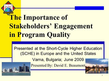 1 The Importance of Stakeholders' Engagement in Program Quality Presented at the Short-Cycle Higher Education (SCHE) in Europe and the United States Varna,