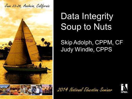 Data Integrity Soup to Nuts Skip Adolph, CPPM, CF Judy Windle, CPPS.