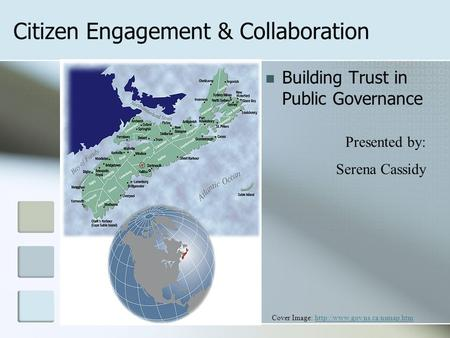 Citizen Engagement & Collaboration Building Trust in Public Governance Presented by: Serena Cassidy Cover Image: