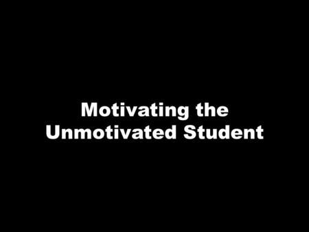 Motivating the Unmotivated Student. Some students have been unresponsive for so long, they have forgotten what it is like to be engaged. Never give up.