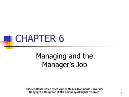 Slide content created by Joseph B. Mosca, Monmouth University. Copyright © Houghton Mifflin Company. All rights reserved. 1 CHAPTER 6 Managing and the.