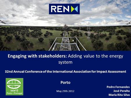Engaging with stakeholders: Adding value to the energy system 32nd Annual Conference of the International Association for Impact Assessment Porto Pedro.