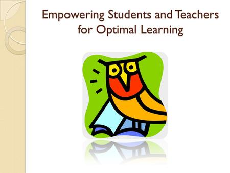 Empowering Students and Teachers for Optimal Learning.