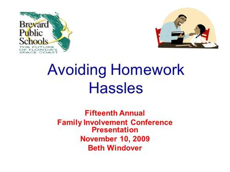 Avoiding Homework Hassles Fifteenth Annual Family Involvement Conference Presentation November 10, 2009 Beth Windover.