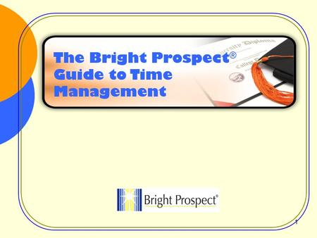 The Bright Prospect ® Guide to Time Management 1.