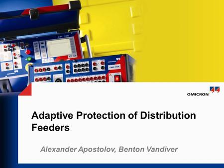 Adaptive Protection of Distribution Feeders Alexander Apostolov, Benton Vandiver.