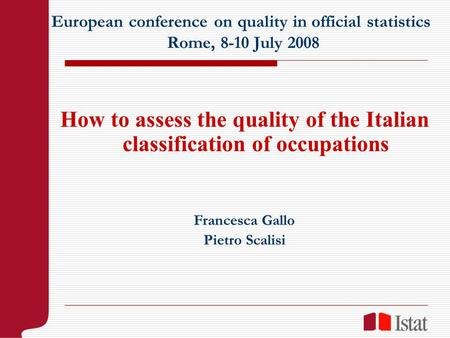 European conference on quality in official statistics Rome, 8-10 July 2008 How to assess the quality of the Italian classification of occupations Francesca.