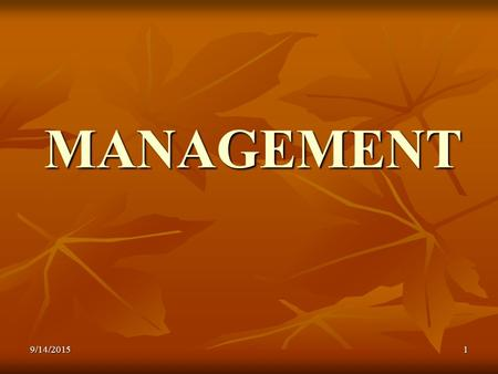 9/14/20151 MANAGEMENT. 2 What is Management? A set of activities A set of activities planning and decision making, organizing, leading, and controlling.