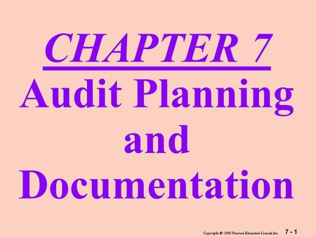 7 - 1 Copyright  2003 Pearson Education Canada Inc. CHAPTER 7 Audit Planning and Documentation.