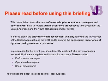 Please read before using this briefing This presentation forms the basis of a workshop for operational managers and other relevant staff to review quality.