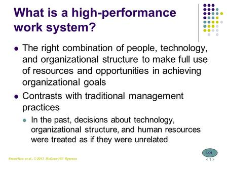 Steen/Noe et al., © 2013 McGraw-Hill Ryerson What is a high-performance work system? The right combination of people, technology, and organizational structure.
