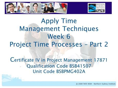BSBPMG402A Apply Time Management Techniques 1 Apply Time Management Techniques Week 6 Project Time Processes – Part 2 C ertificate IV in Project Management.
