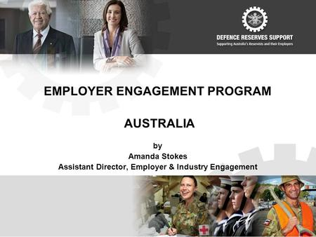 EMPLOYER ENGAGEMENT PROGRAM AUSTRALIA by Amanda Stokes Assistant Director, Employer & Industry Engagement.