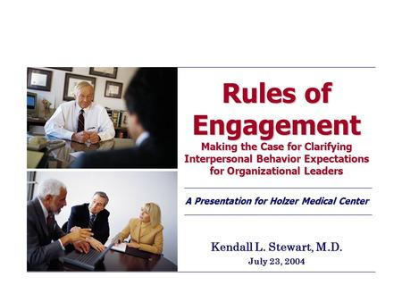 Rules of Engagement Making the Case for Clarifying Interpersonal Behavior Expectations for Organizational Leaders A Presentation for Holzer Medical Center.