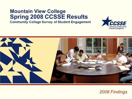 Mountain View College Spring 2008 CCSSE Results Community College Survey of Student Engagement 2008 Findings.