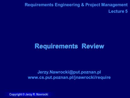 Copyright © Jerzy R. Nawrocki Requirements Review  Requirements Engineering & Project.