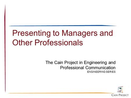 Presenting to Managers and Other Professionals The Cain Project in Engineering and Professional Communication ENGINEERING SERIES.