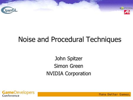Noise and Procedural Techniques John Spitzer Simon Green NVIDIA Corporation.