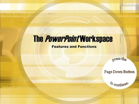 The PowerPoint Workspace Features and Functions Learning about the workspace Before you begin, lets take a look at the PowerPoint workspace. PowerPoint.