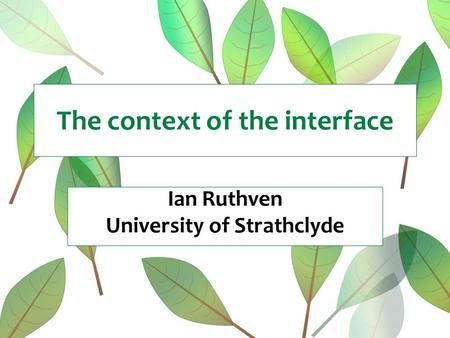 The context of the interface Ian Ruthven University of Strathclyde.