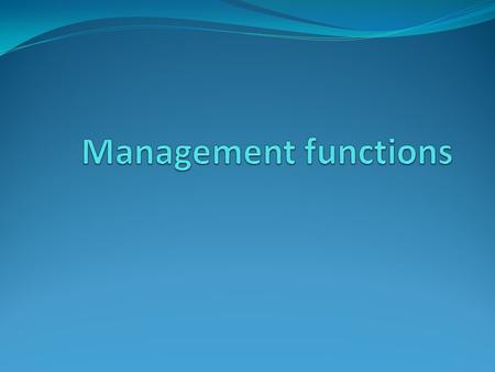 Management functions.