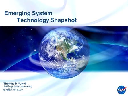 Emerging System <strong>Technology</strong> Snapshot Thomas P. Yunck Jet Propulsion Laboratory