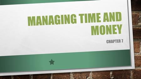 MANAGING TIME AND MONEY CHAPTER 7. OBJECTIVES CREATE A TO-DO LIST EXPLAIN HOW TO AVOID COMMON TIME MANAGEMENT PROBLEMS IDENTIFY STRATEGIES FOR MANAGING.