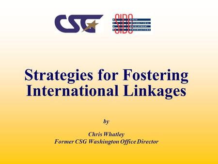 Strategies for Fostering International Linkages by Chris Whatley Former CSG Washington Office Director.