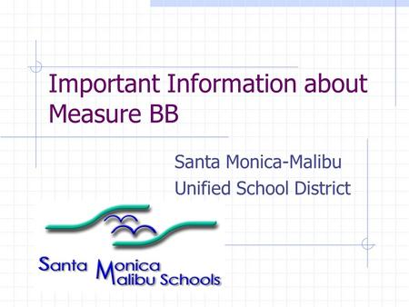 Important Information about Measure BB Santa Monica-Malibu Unified School District.