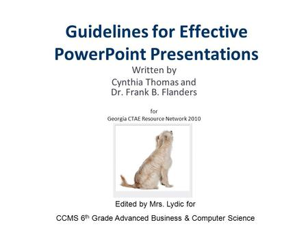 Written by Cynthia Thomas and Dr. Frank B. Flanders for Georgia CTAE Resource Network 2010 Guidelines for Effective PowerPoint Presentations Edited by.