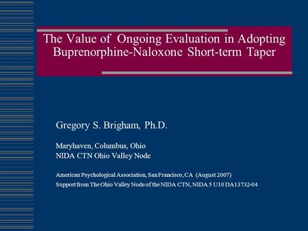 The Value of Ongoing Evaluation in Adopting Buprenorphine-Naloxone Short-term Taper Gregory S. Brigham, Ph.D. Maryhaven, Columbus, Ohio NIDA CTN Ohio Valley.
