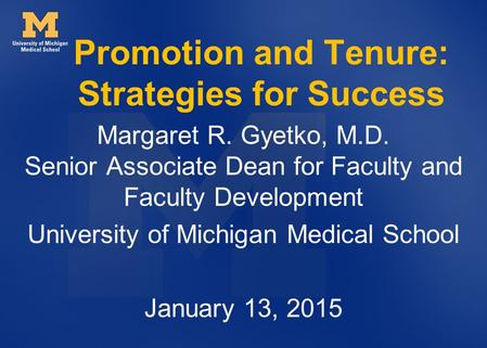 Promotion and Tenure: Strategies for Success Margaret R. Gyetko, M.D. Senior Associate Dean for Faculty and Faculty Development University of Michigan.