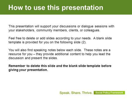How to use this presentation This presentation will support your discussions or dialogue sessions with your stakeholders, community members, clients, or.