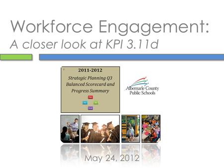 Workforce Engagement: A closer look at KPI 3.11d May 24, 2012.