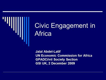 Civic Engagement in Africa Jalal Abdel-Latif UN Economic Commission for Africa GPADCi/vil Society Section GSI UK, 2 December 2009.