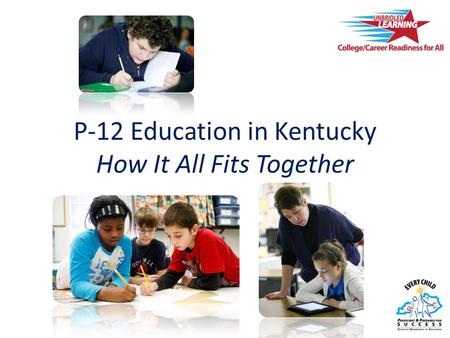 P-12 Education in Kentucky How It All Fits Together.