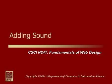 CSCI N241: Fundamentals of Web Design Copyright ©2004  Department of Computer & Information Science Adding Sound.