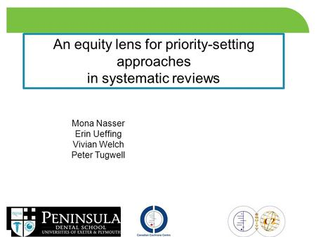 1 An equity lens for priority-setting approaches in systematic reviews Mona Nasser Erin Ueffing Vivian Welch Peter Tugwell.