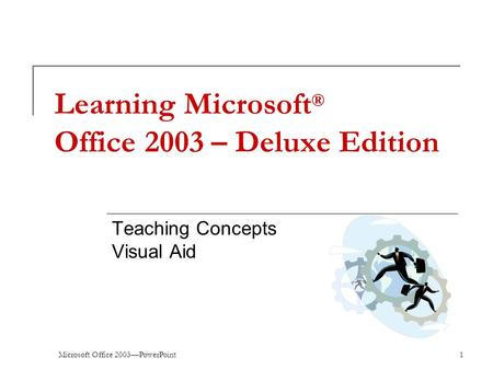 Microsoft Office 2003—PowerPoint1 Learning Microsoft ® Office 2003 – Deluxe Edition Teaching Concepts Visual Aid.