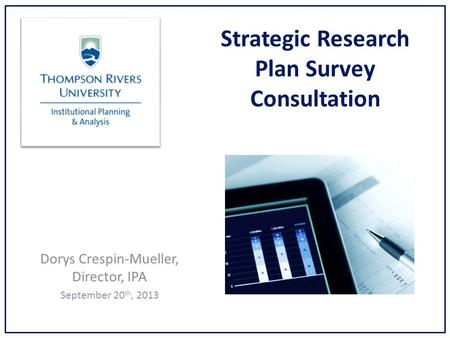 Strategic Research Plan Survey Consultation Dorys Crespin-Mueller, Director, IPA September 20 th, 2013.