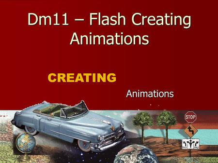 Dm11 – Flash Creating Animations Animations CREATING.