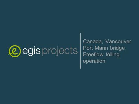 1PORTMANN PROJECT OVERVIEWMarch 2013 Canada, Vancouver Port Mann bridge Freeflow tolling operation.