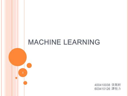 "MACHINE LEARNING 400410038 張銘軒 603410126 譚恆力 1. OUTLINE OVERVIEW HOW DOSE THE MACHINE "" LEARN "" ? ADVANTAGE OF MACHINE LEARNING ALGORITHM TYPES  SUPERVISED."