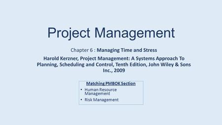 Project Management Chapter 6 : Managing Time and Stress Harold Kerzner, Project Management: A Systems Approach To Planning, Scheduling and Control, Tenth.
