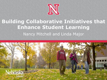Building Collaborative Initiatives that Enhance Student Learning Nancy Mitchell and Linda Major.