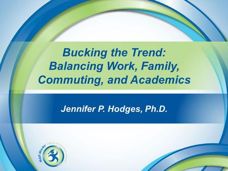 Jennifer P. Hodges, Ph.D. Bucking the Trend: Balancing Work, Family, Commuting, and Academics.